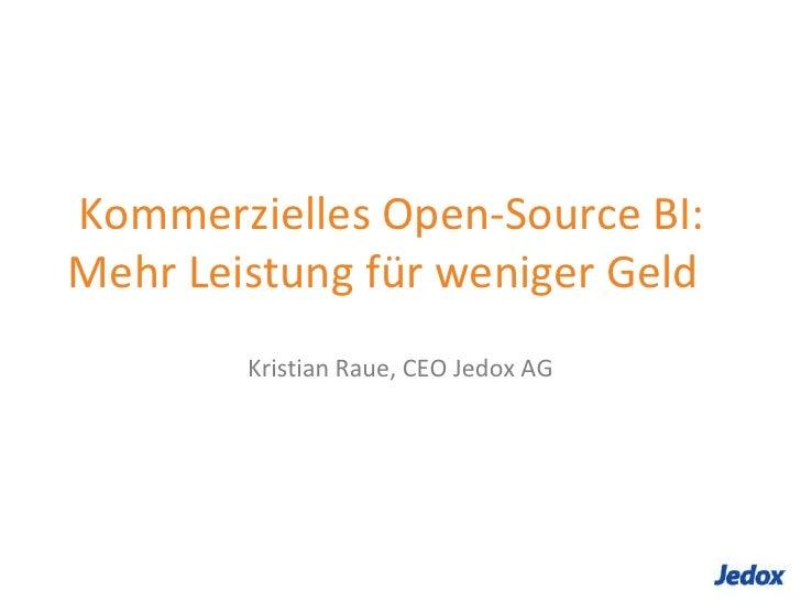 Kommerzielles Open-Source BI: Mehr Leistung für weniger Geld<br />Kristian Raue, CEO Jedox AG<br />
