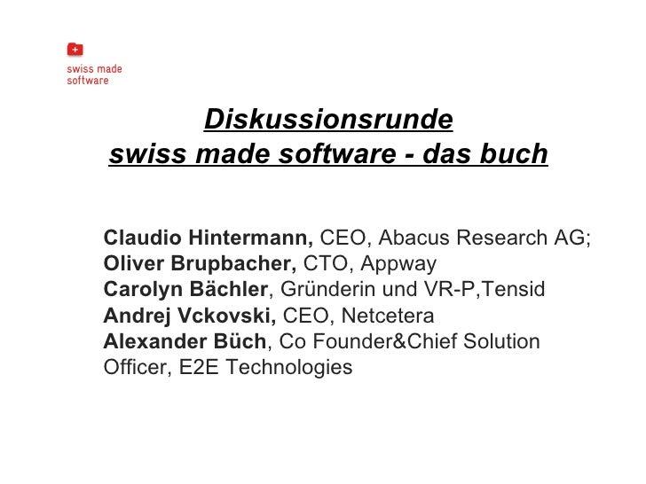<ul><li>Diskussionsrunde </li></ul><ul><li>swiss made software - das buch </li></ul>Claudio Hintermann,  CEO, Abacus Resea...