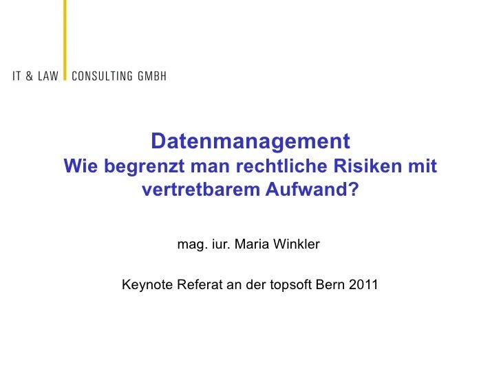 Datenmanagement Wie begrenzt man rechtliche Risiken mit vertretbarem Aufwand? mag. iur. Maria Winkler  Keynote Referat an ...