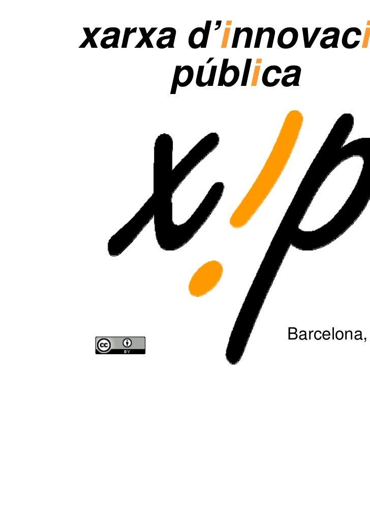 xarxa d'innovació     pública                        xip kick-off           Barcelona, April 1st 2011