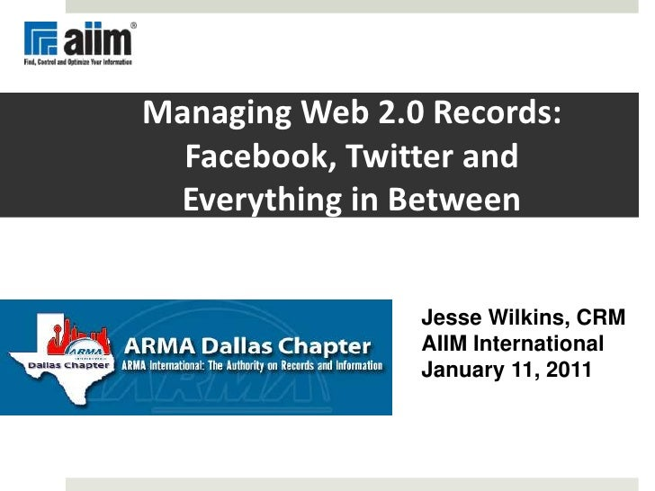 Managing Web 2.0 Records: Facebook, Twitter and Everything In Between