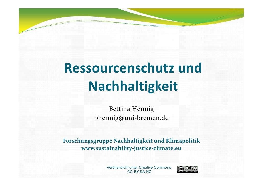 Ressourcenschutzund   Nachhaltigkeit              BettinaHennig          bhennig@uni‐bremen.deForschungsgruppeNachhalt...