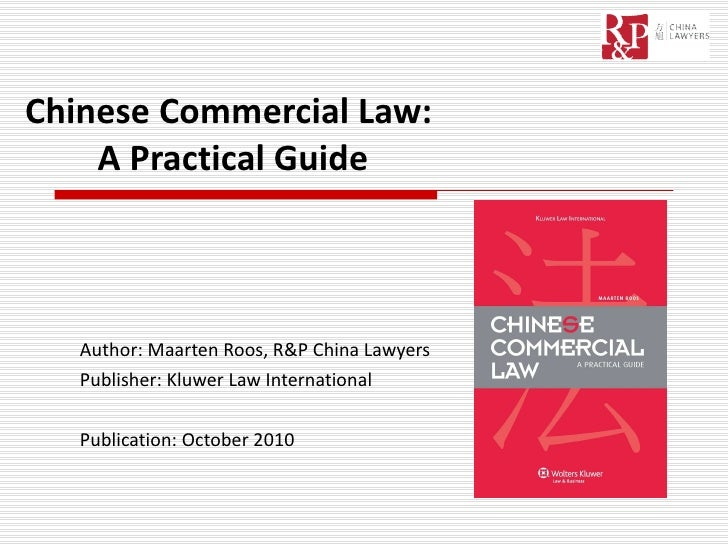 Chinese Commercial Law:  A Practical Guide Author: Maarten Roos, R&P China Lawyers Publisher: Kluwer Law International Pub...
