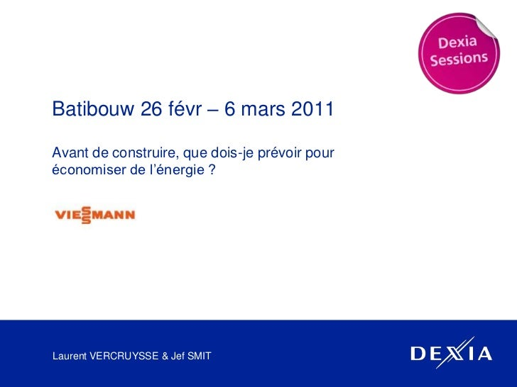 Batibouw 26 févr – 6 mars 2011<br />Avant de construire, que dois-je prévoir pouréconomiser de l'énergie ?<br />Laurent VE...