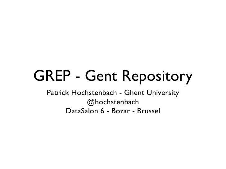 GREP - Gent Repository <ul><li>Patrick Hochstenbach - Ghent University </li></ul><ul><li>@hochstenbach </li></ul><ul><li>D...