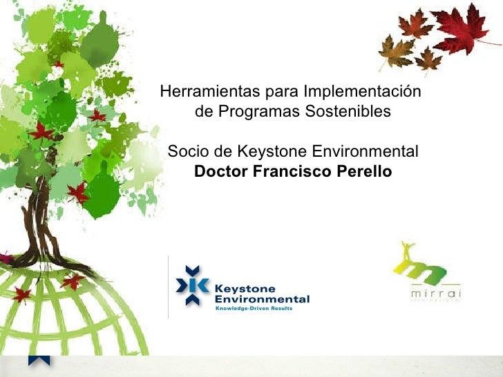 Herramientas para Implementación  de Programas Sostenibles Socio de Keystone Environmental Doctor Francisco Perello