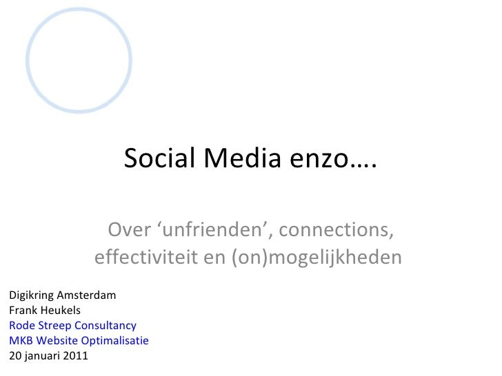 Social Media enzo…. Over 'unfrienden', connections, effectiviteit en (on)mogelijkheden  Digikring Amsterdam Frank Heukels ...