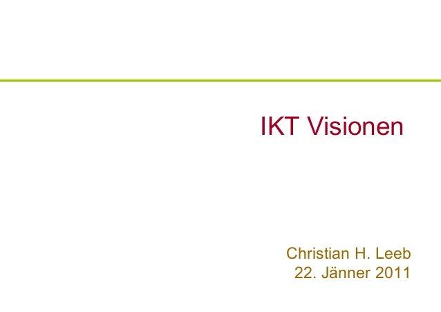 IKT Visionen  Christian H. Leeb   22. Jänner 2011