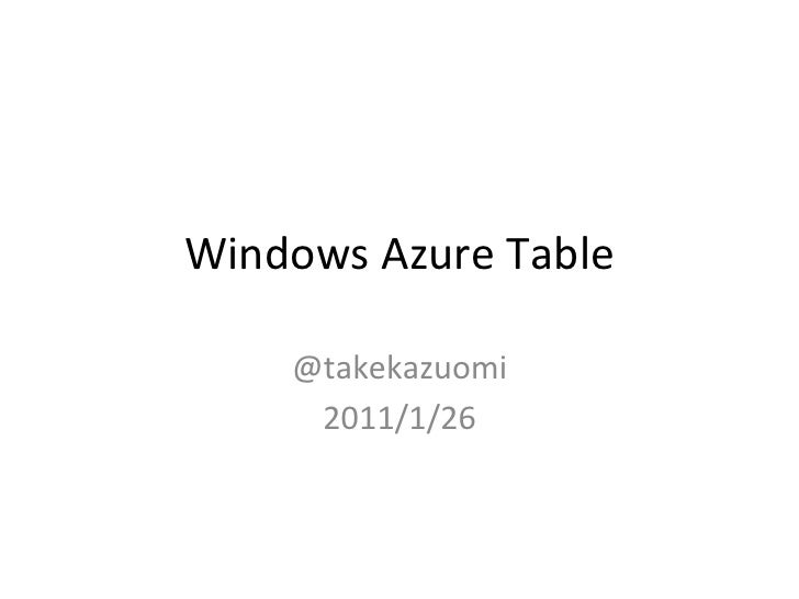 Windows Azure Table      @takekazuomi        2011/1/26