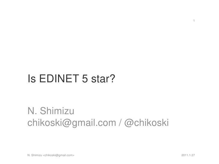 Is EDINET 5 star?<br />N. Shimizu<br />chikoski@gmail.com / @chikoski<br />2011.1.27<br />1<br />N. Shimizu <chikoski@gmai...