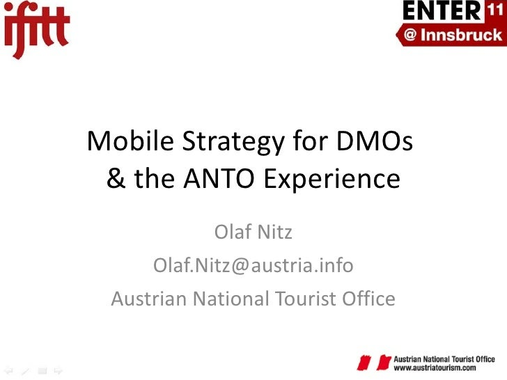 Mobile Strategy for DMOs  & the ANTO Experience Olaf Nitz [email_address] Austrian National Tourist Office