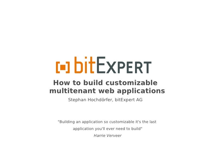 "How to build customizablemultitenant web applications       Stephan Hochdörfer, bitExpert AG  ""Building an application so ..."