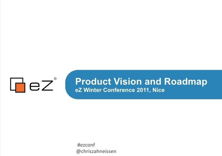 Product Vision and RoadmapeZ Winter Conference 2011, Nice	  	  #ezconf	  	  	  @chriszahneissen