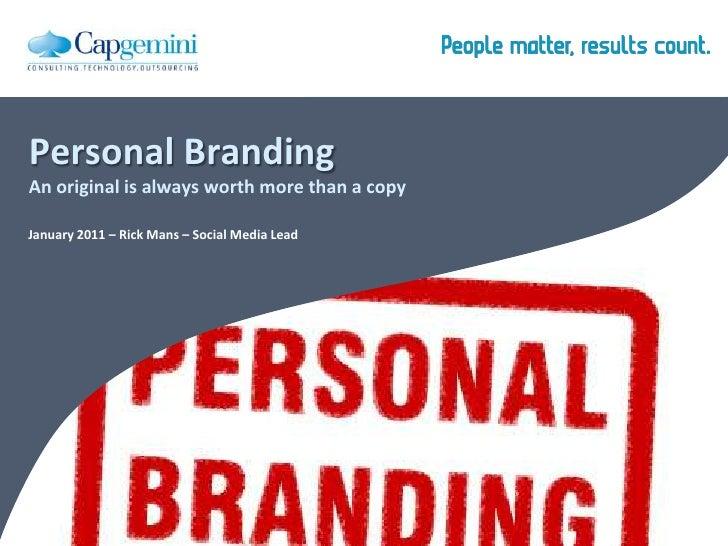 Personal BrandingAn original is always worth more than a copy<br />January 2011 – Rick Mans – Social Media Lead<br />
