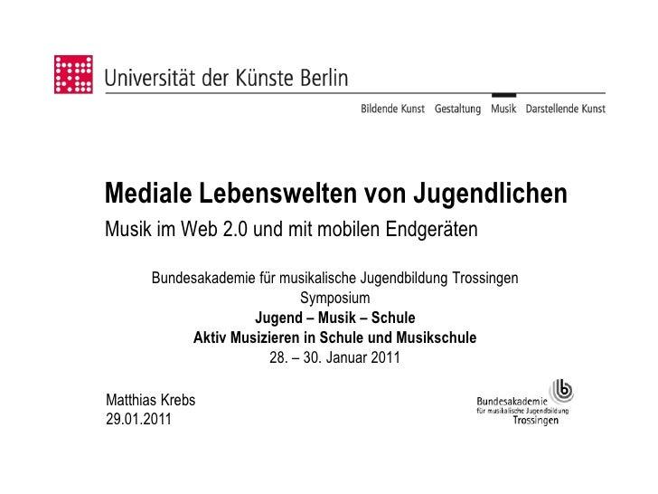 Mediale Lebenswelten von JugendlichenMusik im Web 2.0 und mit mobilen Endgeräten       Bundesakademie für musikalische Jug...
