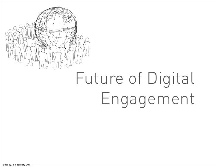 Future of Digital                              EngagementTuesday, 1 February 2011