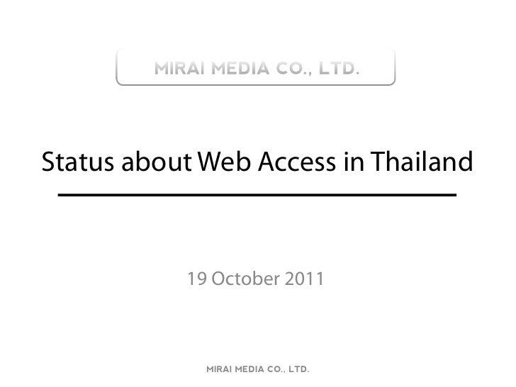 Status about Web Access in Thailand           19 October 2011             MIRAI MEDIA CO., LTD.