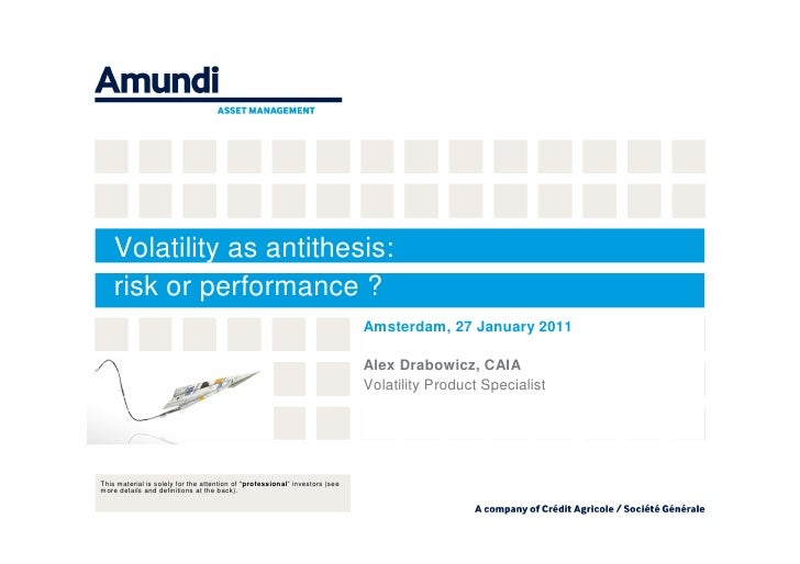 Volatility as antithesis:    risk or performance ?    ?                                                                   ...