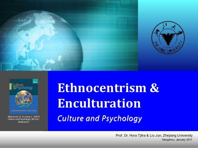 Hangzhou, January 2011 Prof. Dr. Hora Tjitra & Liu Jun, Zhejiang University Ethnocentrism  &   Enculturation   Cultu...