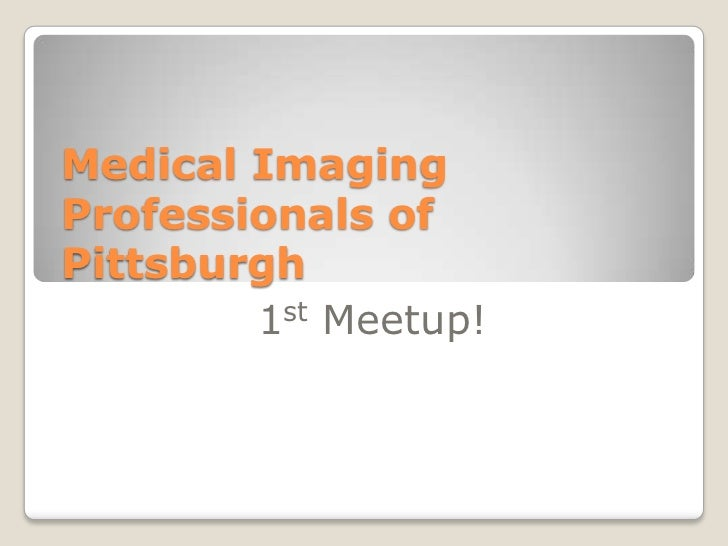 Medical Imaging Professionals of Pittsburgh<br />1stMeetup!<br />