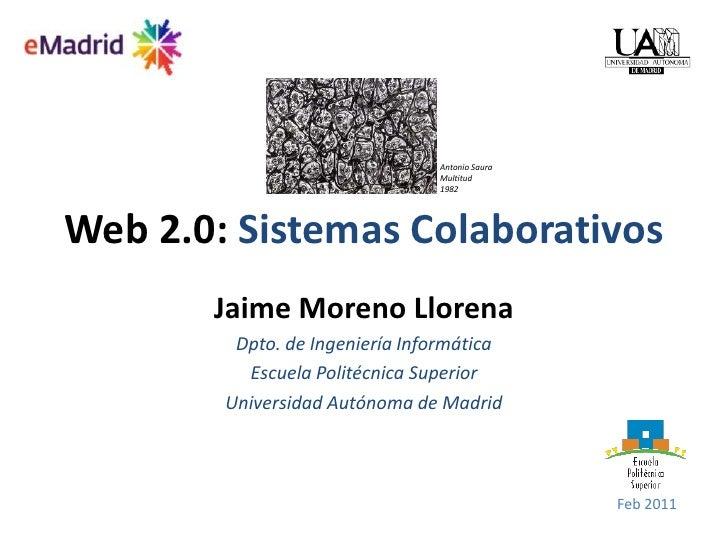 Web 2.0: Sistemas Colaborativos<br />Antonio Saura<br />Multitud<br />1982<br />Jaime Moreno Llorena<br />Dpto. de Ingenie...
