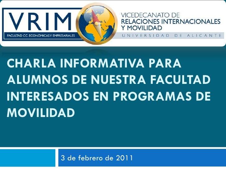CHARLA INFORMATIVA PARAALUMNOS DE NUESTRA FACULTADINTERESADOS EN PROGRAMAS DEMOVILIDAD       3 de febrero de 2011