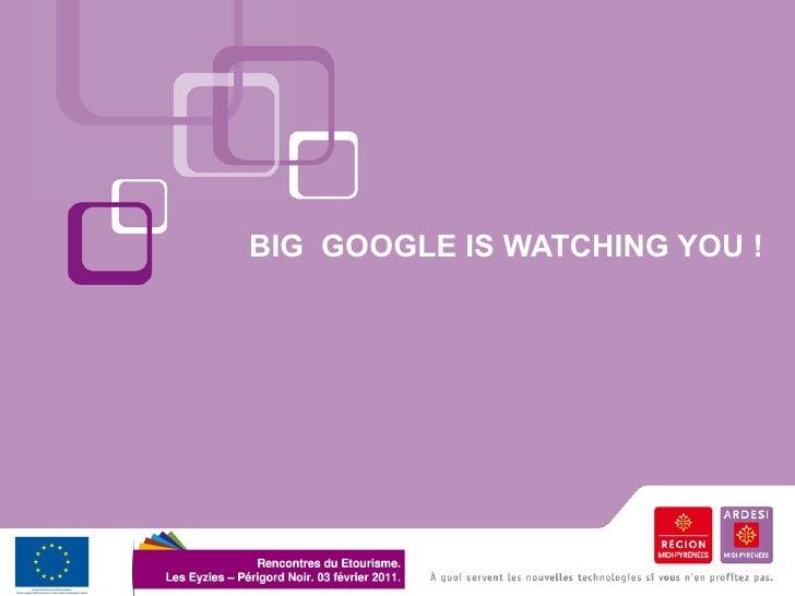 BIG GOOGLE IS WATCHING YOU !