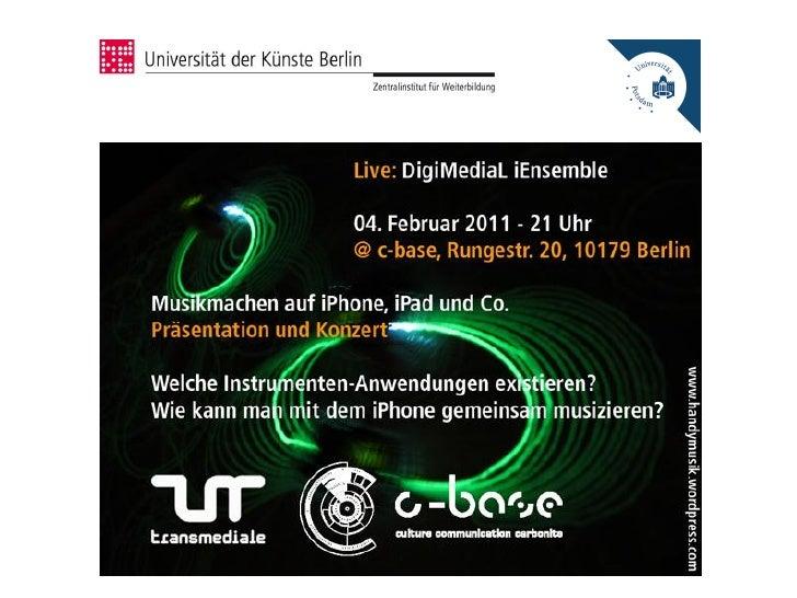 DigiMediaL – iEnsemble Berlinlive @ c-base | transmediale 1104. Februar 2011         Musikmachen auf iPhone, iPad und Co. ...