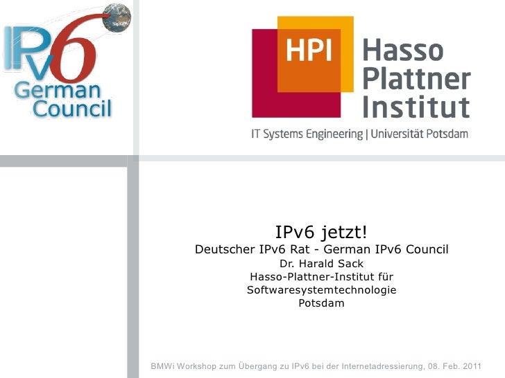 IPv6 jetzt!          Deutscher IPv6 Rat - German IPv6 Council                           Dr. Harald Sack                   ...