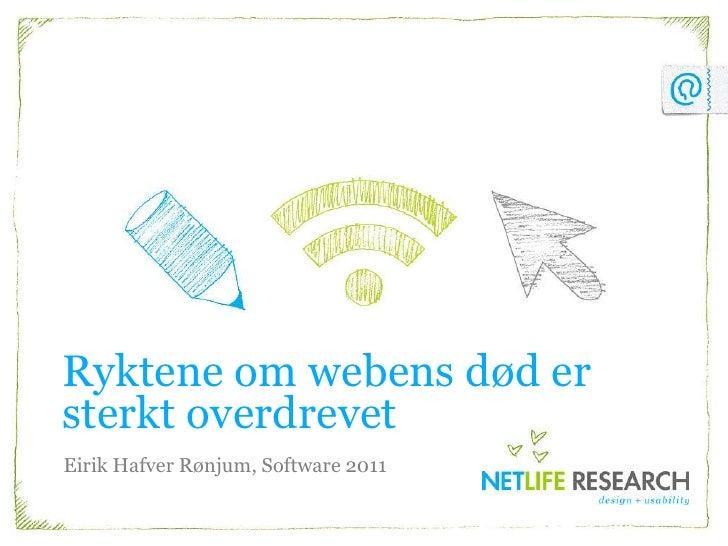 Ryktene om webens død er sterkt overdrevet<br />Eirik Hafver Rønjum, Software 2011<br />