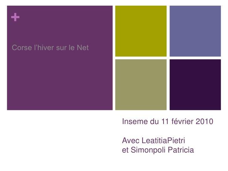 Inseme du 11 février 2010Avec LeatitiaPietriet Simonpoli Patricia <br />Corse l'hiver sur le Net<br />