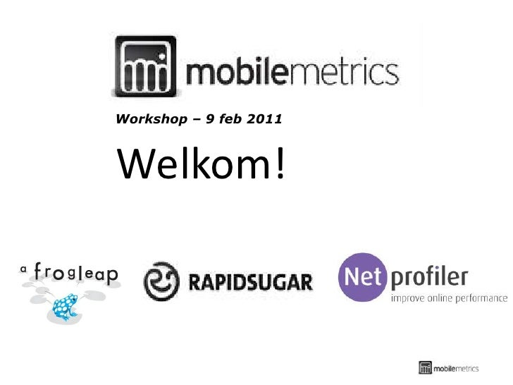 Workshop – 9 feb 2011<br />Welkom!<br />