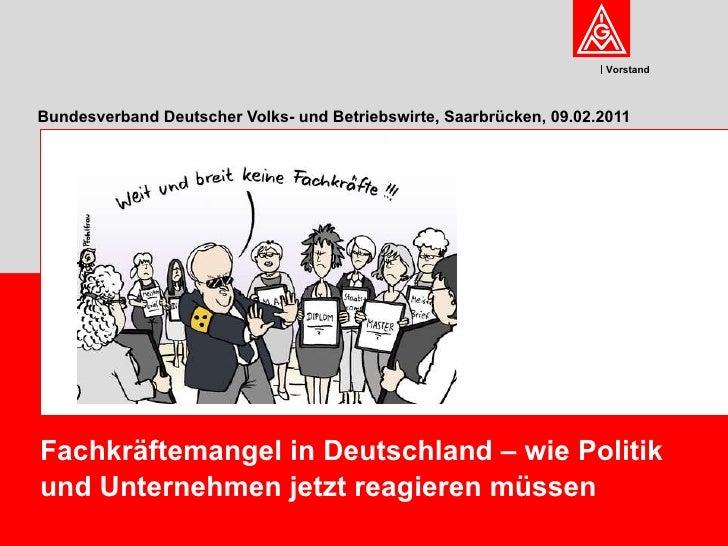 Bundesverband Deutscher Volks- und Betriebswirte, Saarbrücken, 09.02.2011 Fachkräftemangel in Deutschland – wie Politik un...