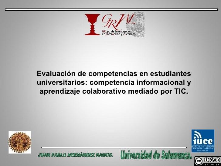 JUAN PABLO HERNÁNDEZ RAMOS. Universidad de Salamanca.  Evaluación de competencias en estudiantes universitarios: competenc...