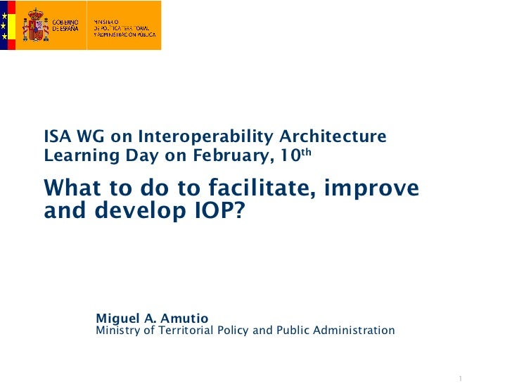 ISA WG on Interoperability ArchitectureLearning Day on February, 10thWhat to do to facilitate, improveand develop IOP?    ...