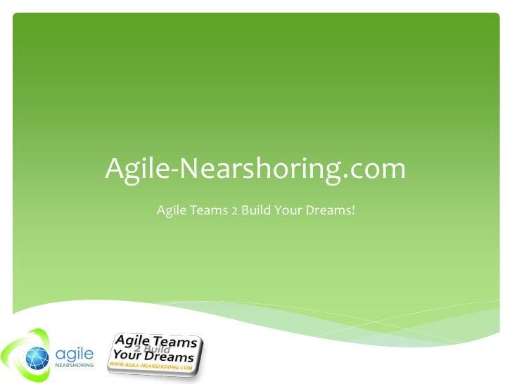 Agile-Nearshoring.com   Agile Teams 2 Build Your Dreams!