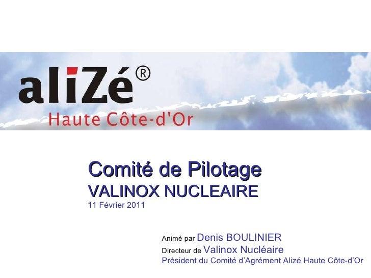 Animé par  Denis BOULINIER  Directeur de  Valinox Nucléaire Président du Comité d'Agrément Alizé Haute Côte-d'Or Comité de...