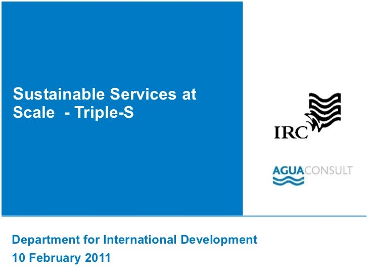 S ustainable Services at Scale  - Triple-S Department for International Development  10 February 2011