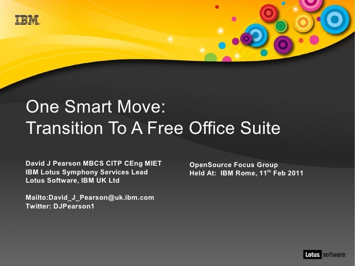 One Smart Move:Transition To A Free Office SuiteDavid J Pearson MBCS CITP CEng MIET   OpenSource Focus GroupIBM Lotus Symp...