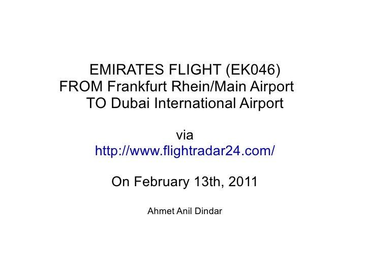 EMIRATES FLIGHT (EK046) FROM Frankfurt Rhein/Main Airport TO Dubai International Airport via http://www.flightradar24.com/...
