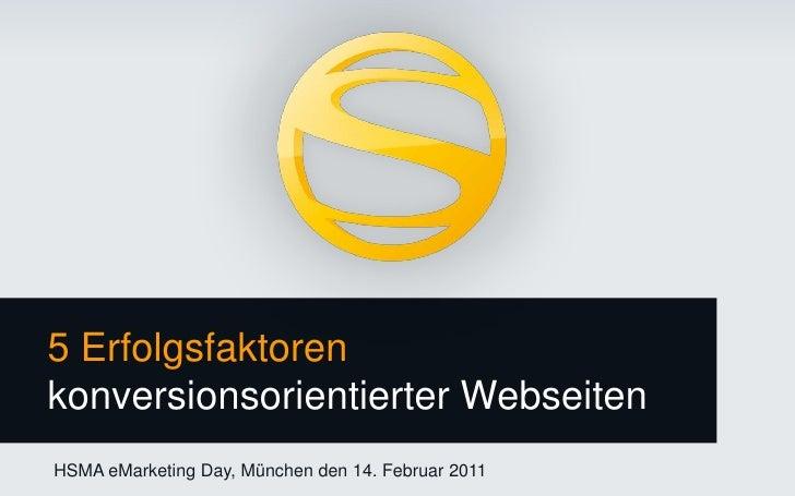 5 Erfolgsfaktoren konversionsorientierter Webseiten<br />HSMA eMarketing Day, München den 14. Februar 2011<br />