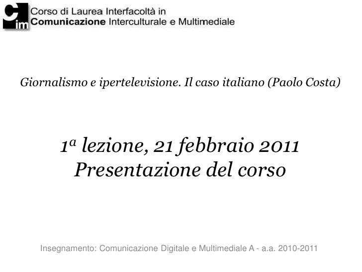 Giornalismo e ipertelevisione. Il caso italiano (Paolo Costa)        1a lezione, 21 febbraio 2011          Presentazione d...