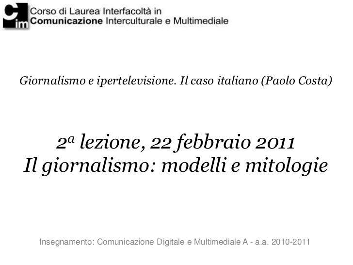 Giornalismo e ipertelevisione. Il caso italiano (Paolo Costa)     2a lezione, 22 febbraio 2011Il giornalismo: modelli e mi...