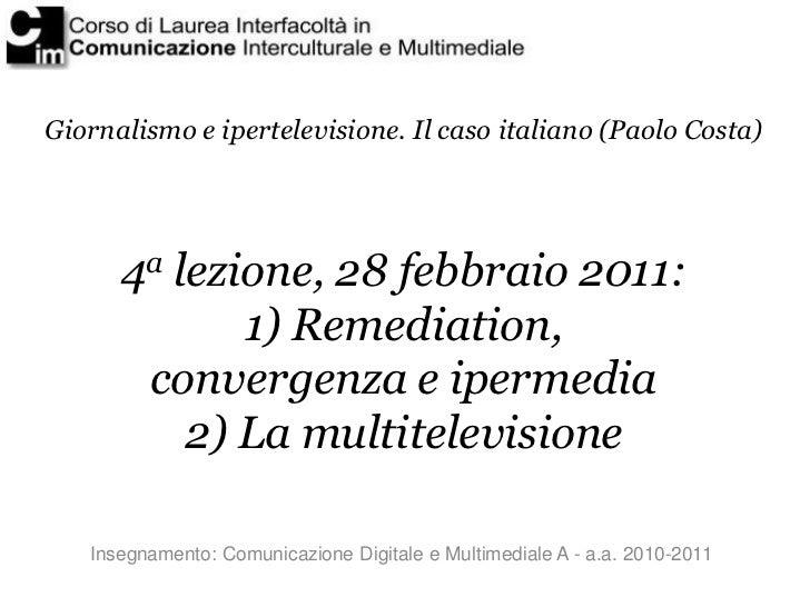 Giornalismo e ipertelevisione. Il caso italiano (Paolo Costa)      4a lezione, 28 febbraio 2011:             1) Remediatio...
