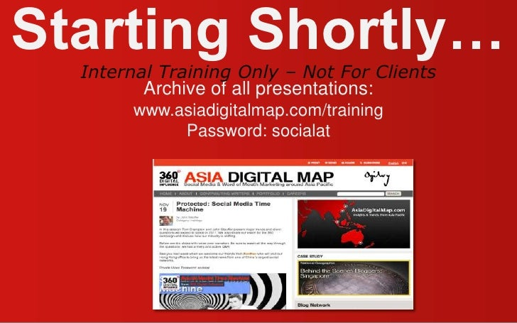 Starting Shortly…<br />Archive of all presentations:<br />www.asiadigitalmap.com/training<br />Password: socialat<br />Int...