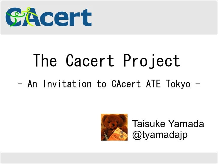 The CAcert Project - An Invitation to CAcert ATE in OSC/Tokyo 2011 (EN)