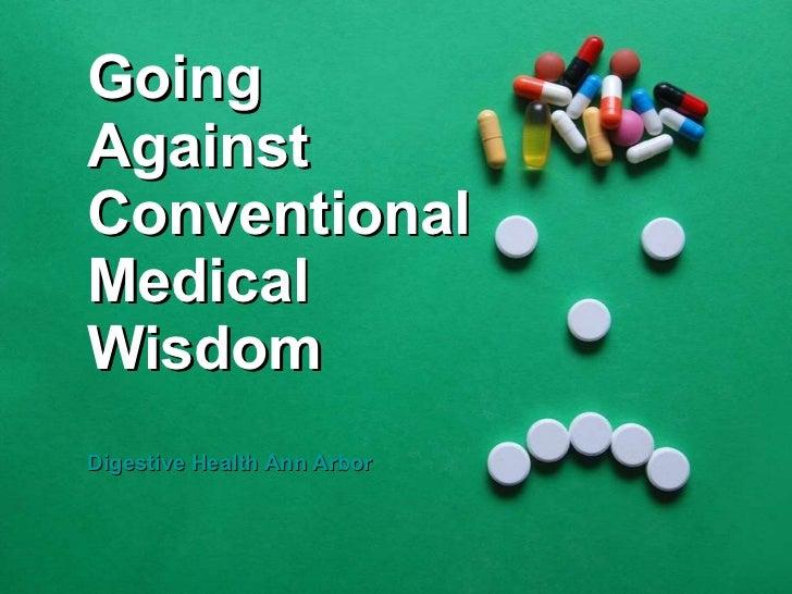 <ul><li>Going </li></ul><ul><li>Against  </li></ul><ul><li>Conventional  </li></ul><ul><li>Medical </li></ul><ul><li>Wisdo...