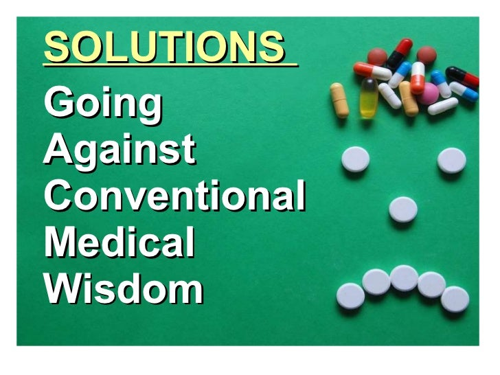 <ul><li>SOLUTIONS  </li></ul><ul><li>Going </li></ul><ul><li>Against  </li></ul><ul><li>Conventional  </li></ul><ul><li>Me...