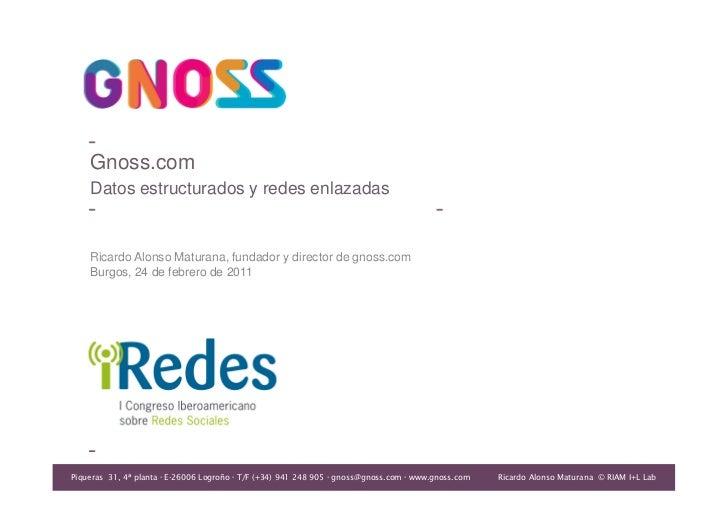 Ricardo Alonso Maturana, fundador y director de gnoss.com   Burgos, 24 de febrero de 2011  Gnoss.com Datos estructurados y...