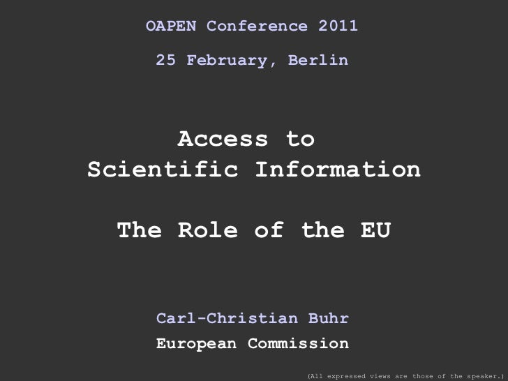 OAPEN Conference 2011 25 February, Berlin Access to  Scientific Information The Role of the EU Carl-Christian Buhr Europea...